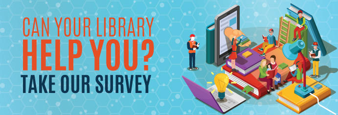 Can your Library help you? Take our survey